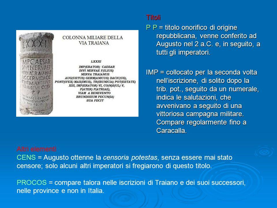 Titoli P P = titolo onorifico di origine repubblicana, venne conferito ad Augusto nel 2 a.C. e, in seguito, a tutti gli imperatori.