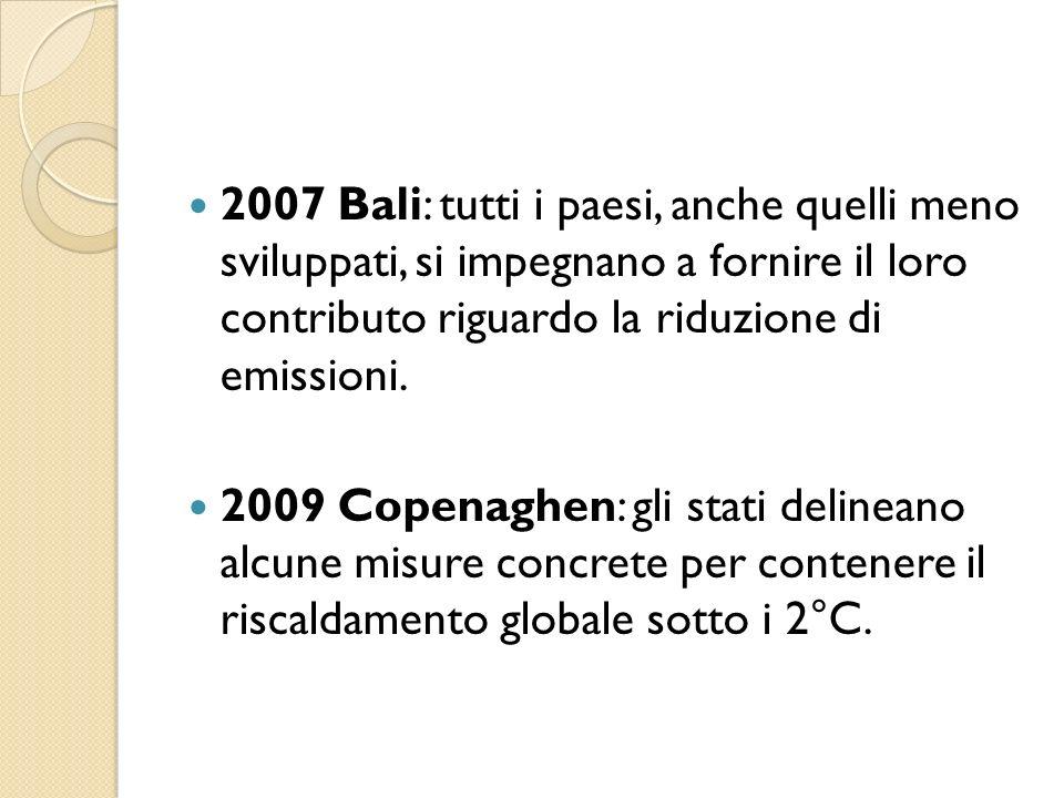 2007 Bali: tutti i paesi, anche quelli meno sviluppati, si impegnano a fornire il loro contributo riguardo la riduzione di emissioni.