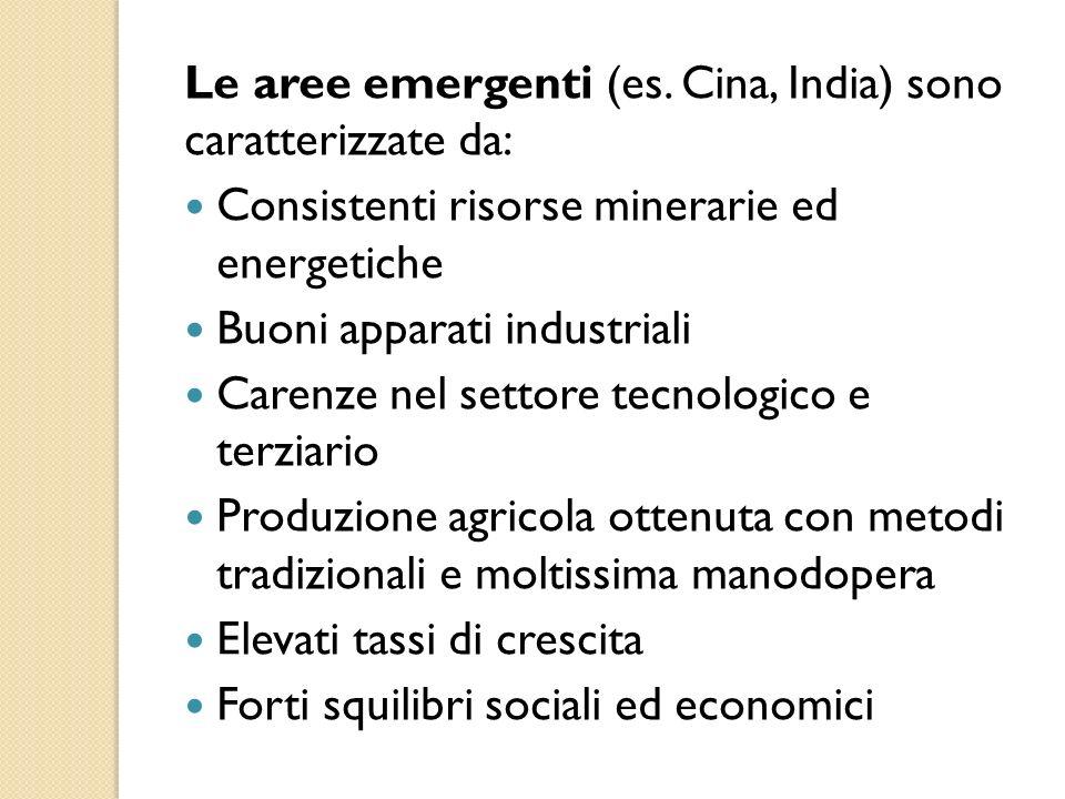 Le aree emergenti (es. Cina, India) sono caratterizzate da: