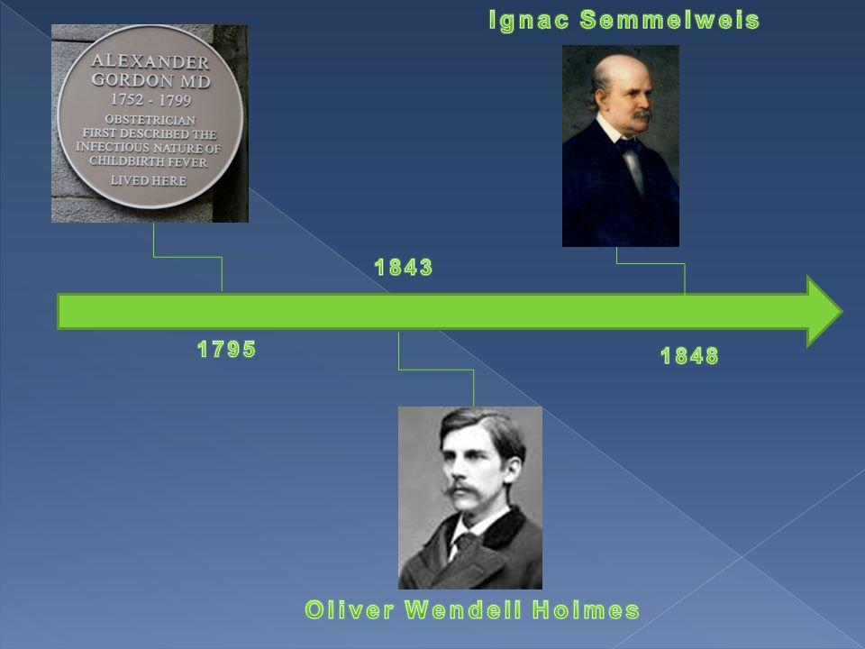 Ignac Semmelweis Oliver Wendell Holmes
