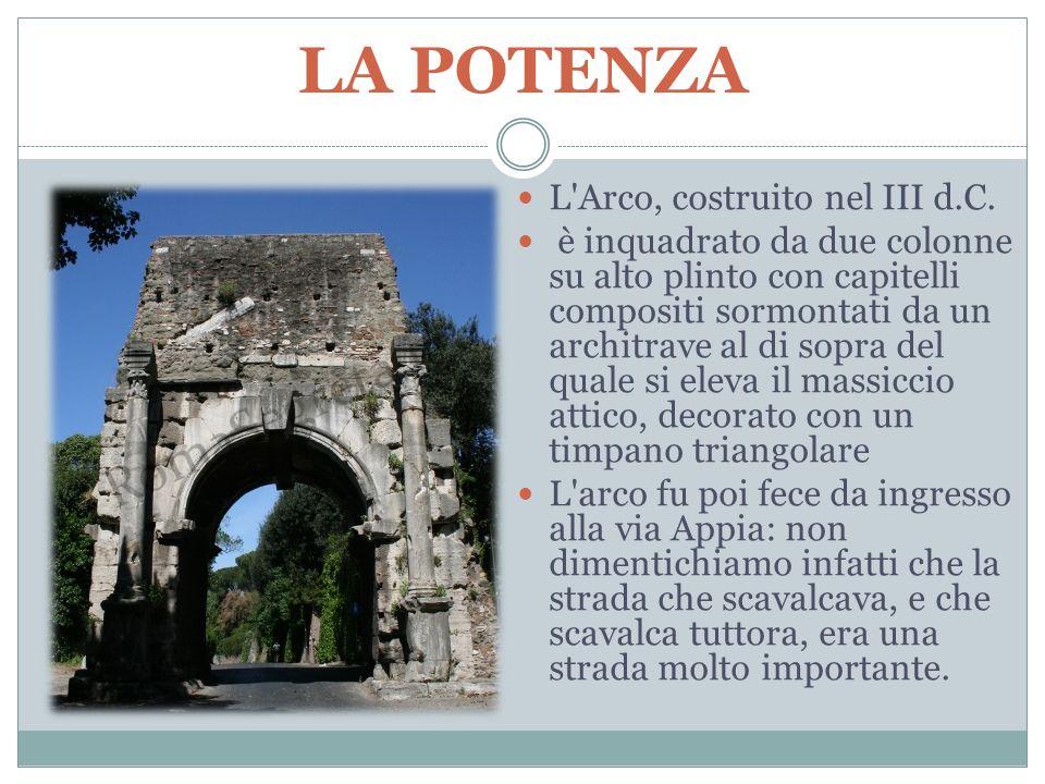 LA POTENZA L Arco, costruito nel III d.C.
