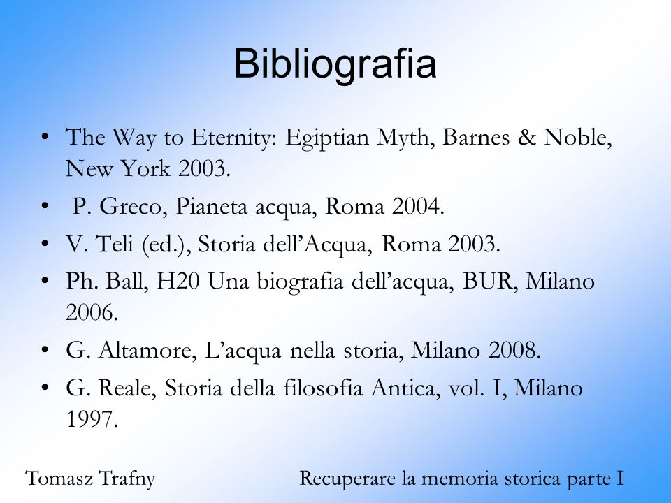Bibliografia The Way to Eternity: Egiptian Myth, Barnes & Noble, New York 2003. P. Greco, Pianeta acqua, Roma 2004.