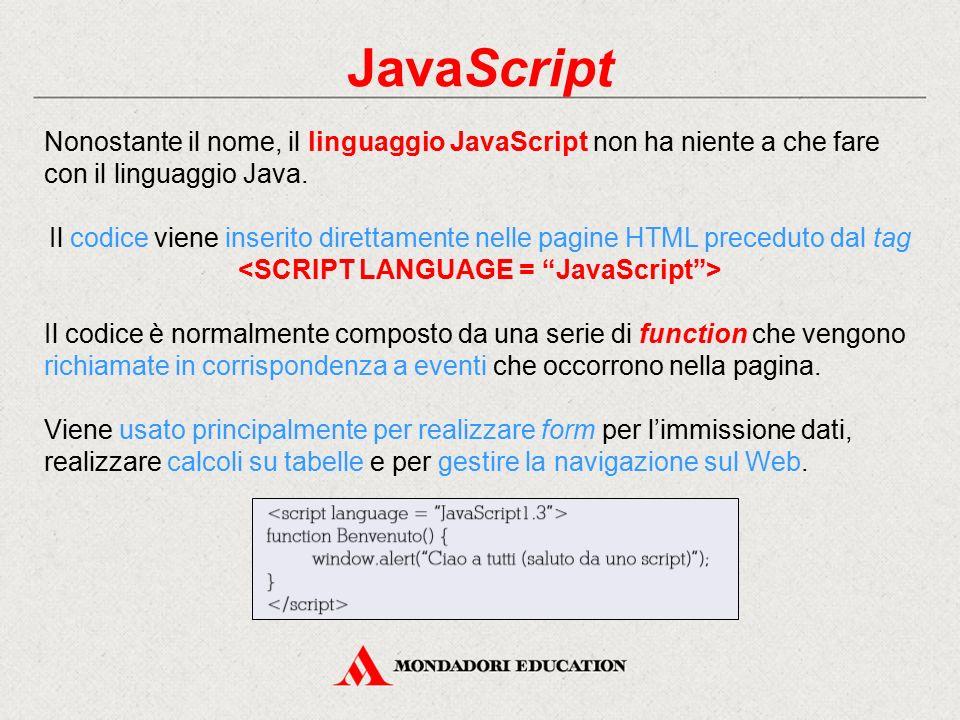 JavaScript Nonostante il nome, il linguaggio JavaScript non ha niente a che fare con il linguaggio Java.