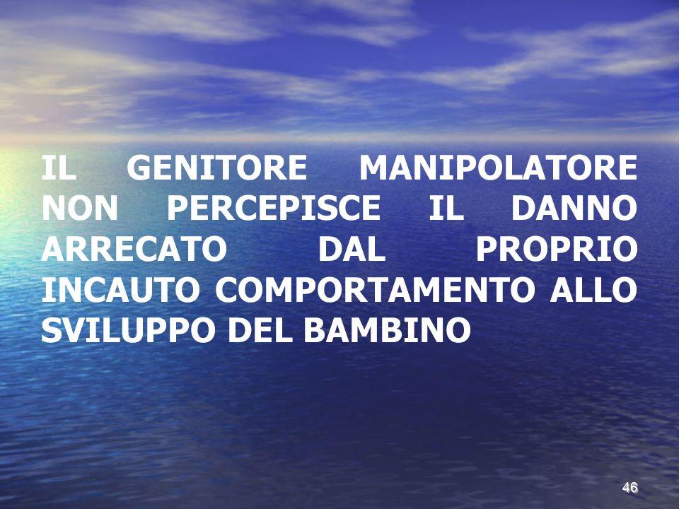 IL GENITORE MANIPOLATORE NON PERCEPISCE IL DANNO ARRECATO DAL PROPRIO INCAUTO COMPORTAMENTO ALLO SVILUPPO DEL BAMBINO