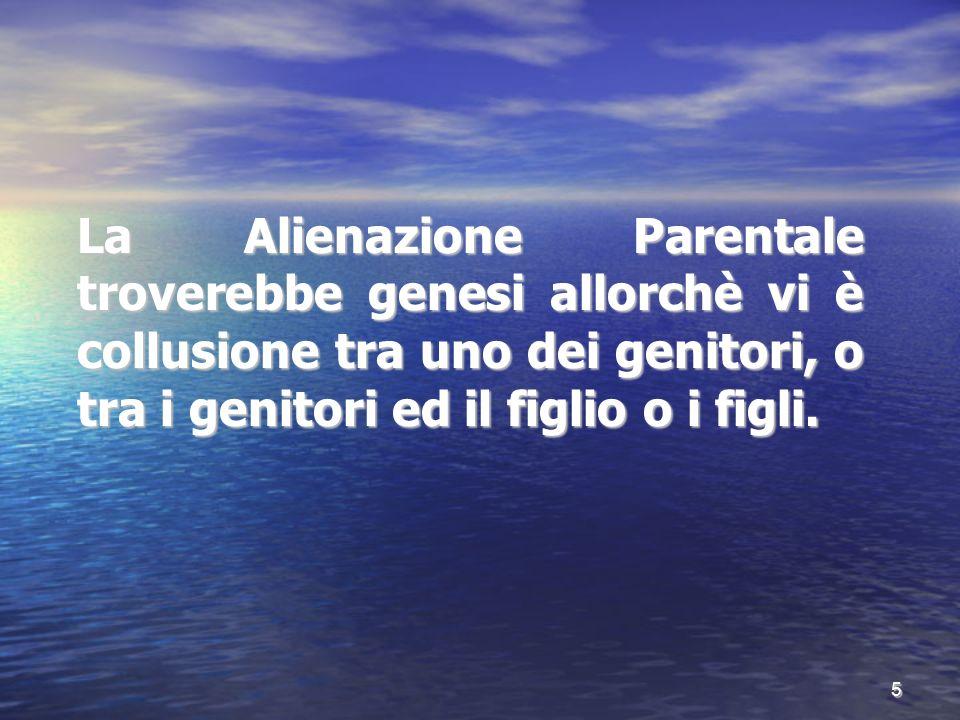 La Alienazione Parentale troverebbe genesi allorchè vi è collusione tra uno dei genitori, o tra i genitori ed il figlio o i figli.