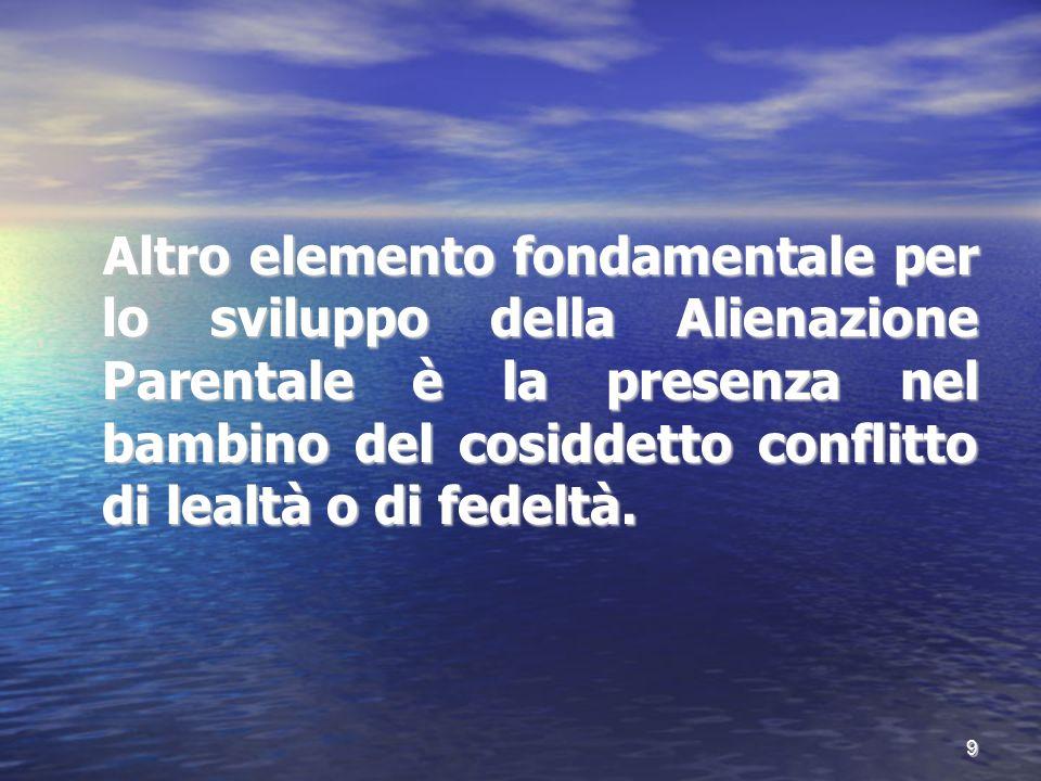Altro elemento fondamentale per lo sviluppo della Alienazione Parentale è la presenza nel bambino del cosiddetto conflitto di lealtà o di fedeltà.