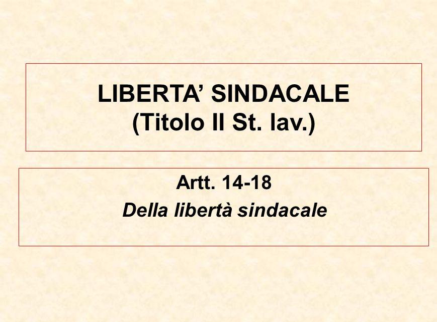 LIBERTA' SINDACALE (Titolo II St. lav.) Della libertà sindacale
