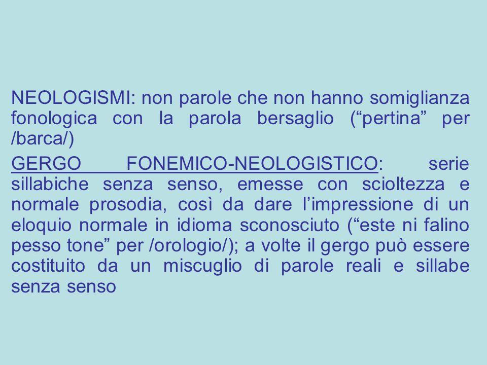 NEOLOGISMI: non parole che non hanno somiglianza fonologica con la parola bersaglio ( pertina per /barca/)