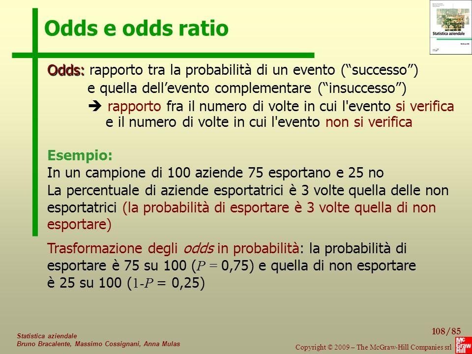 Odds e odds ratio Odds: rapporto tra la probabilità di un evento ( successo ) e quella dell'evento complementare ( insuccesso )