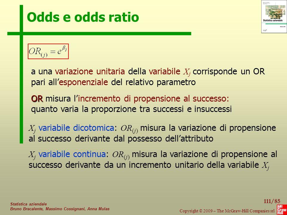 Odds e odds ratio a una variazione unitaria della variabile Xj corrisponde un OR pari all'esponenziale del relativo parametro.