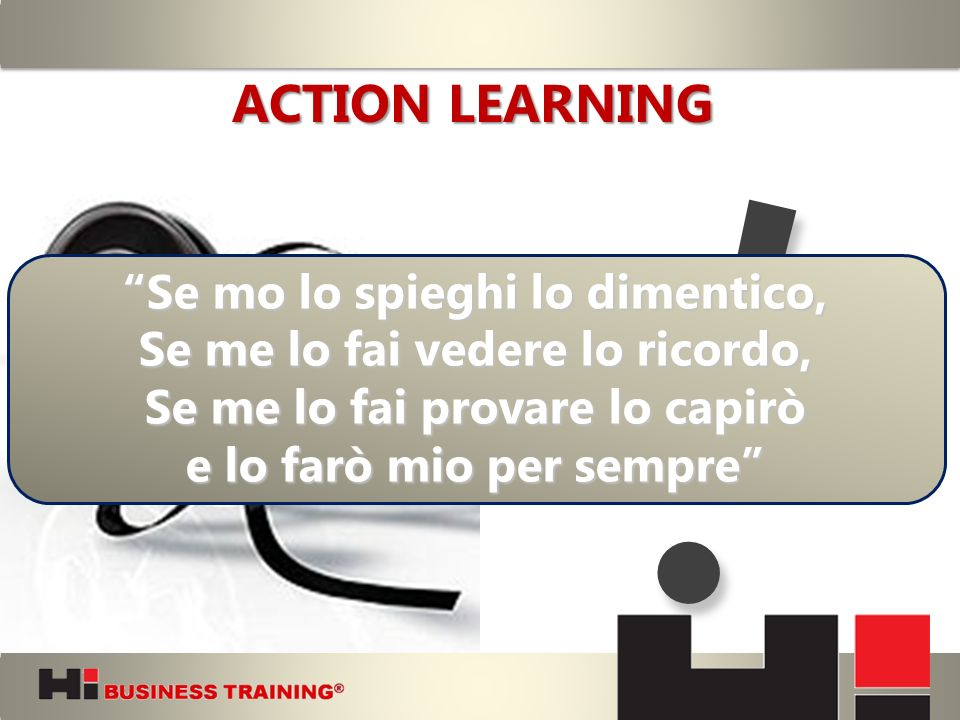 ! ACTION LEARNING Se mo lo spieghi lo dimentico,
