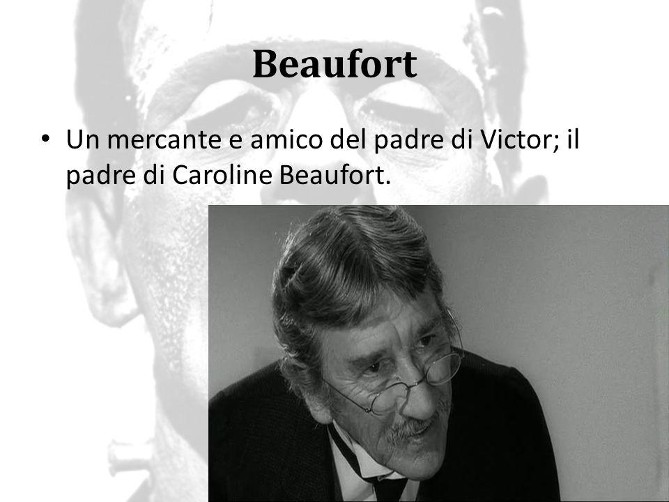 Beaufort Un mercante e amico del padre di Victor; il padre di Caroline Beaufort.
