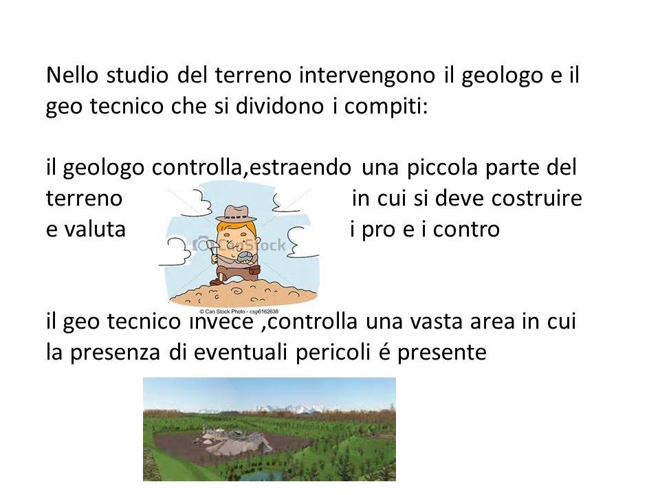 Nello studio del terreno intervengono il geologo e il geo tecnico che si dividono i compiti: