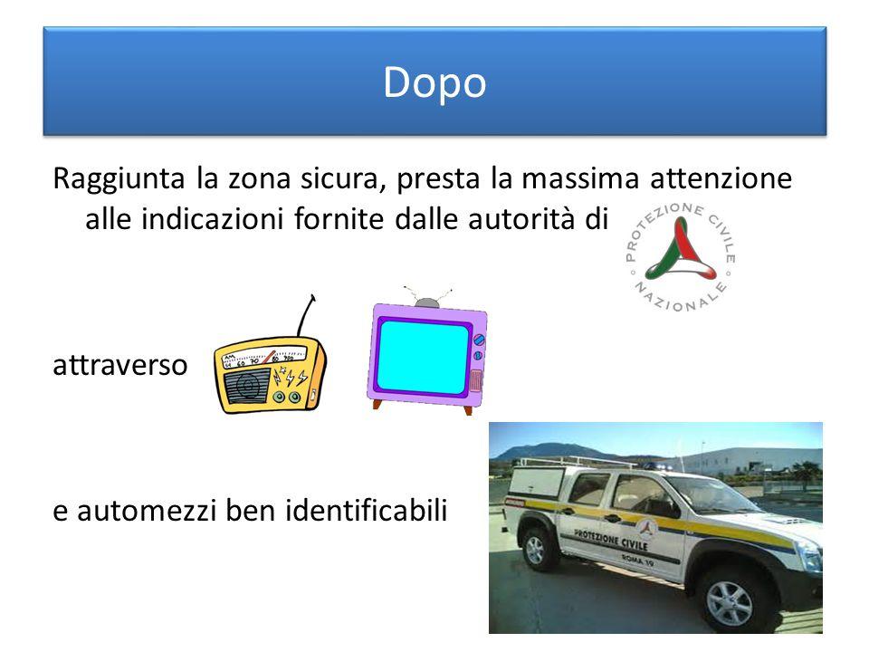 Dopo Raggiunta la zona sicura, presta la massima attenzione alle indicazioni fornite dalle autorità di.