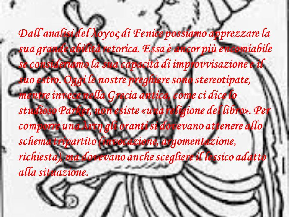 Dall'analisi del λογος di Fenice possiamo apprezzare la sua grande abilità retorica.