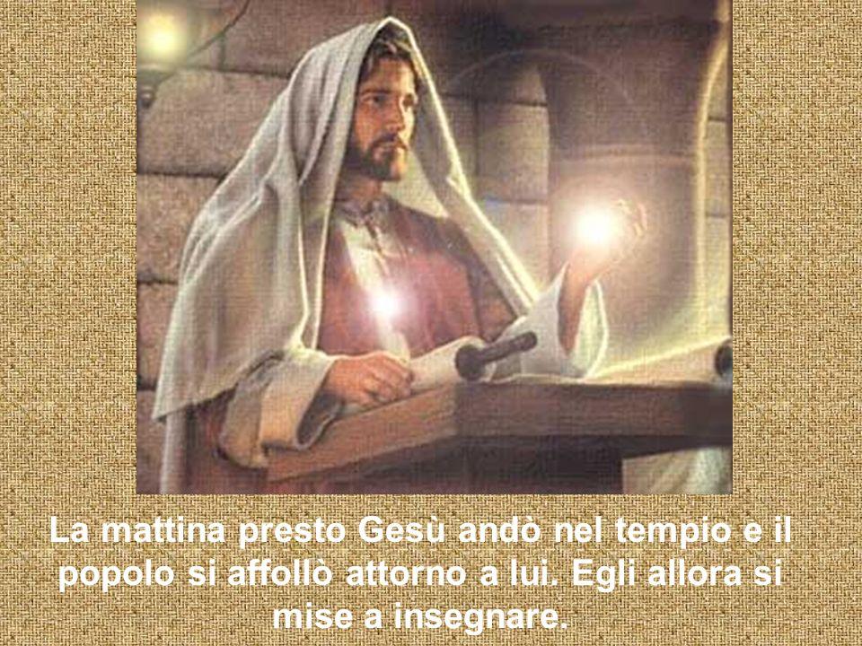 La mattina presto Gesù andò nel tempio e il popolo si affollò attorno a lui.