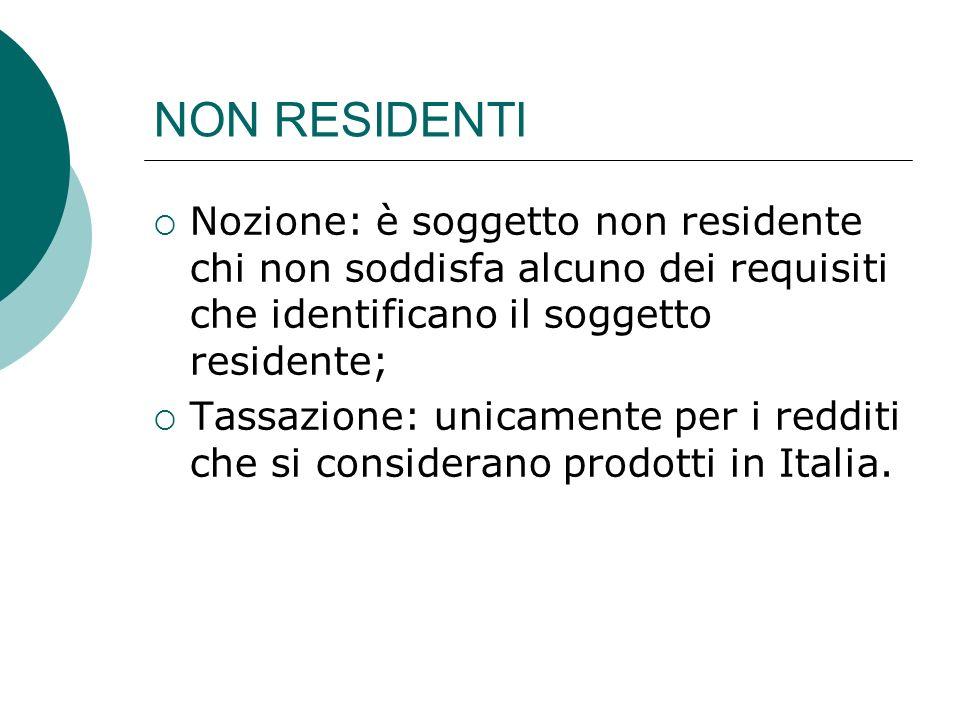 NON RESIDENTI Nozione: è soggetto non residente chi non soddisfa alcuno dei requisiti che identificano il soggetto residente;