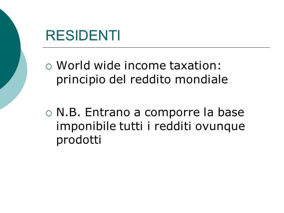 RESIDENTI World wide income taxation: principio del reddito mondiale