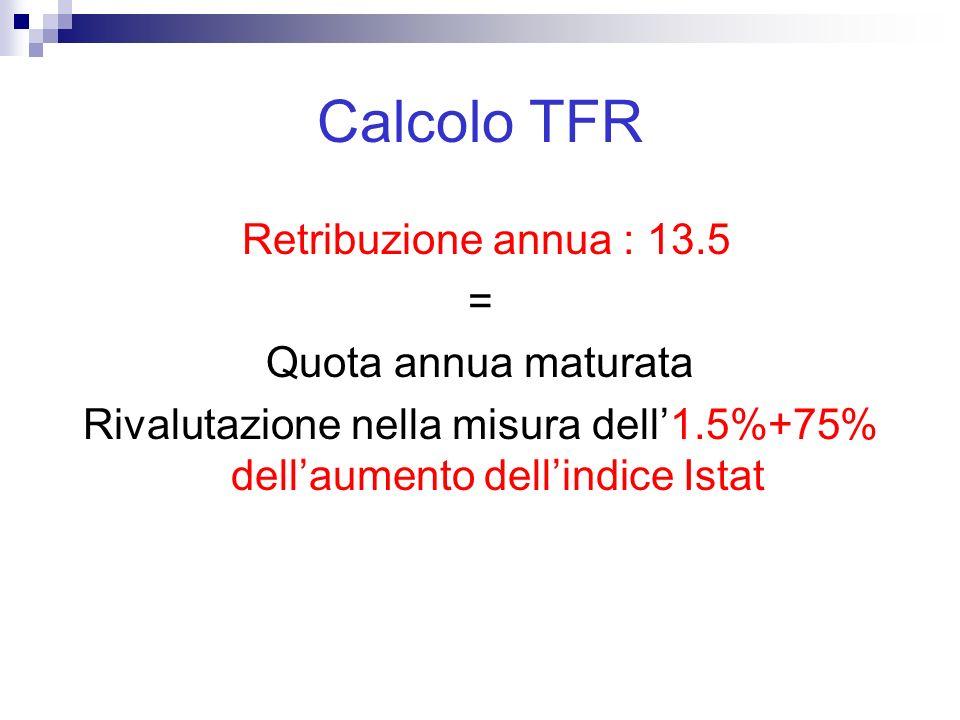 Calcolo TFR Retribuzione annua : 13.5 = Quota annua maturata