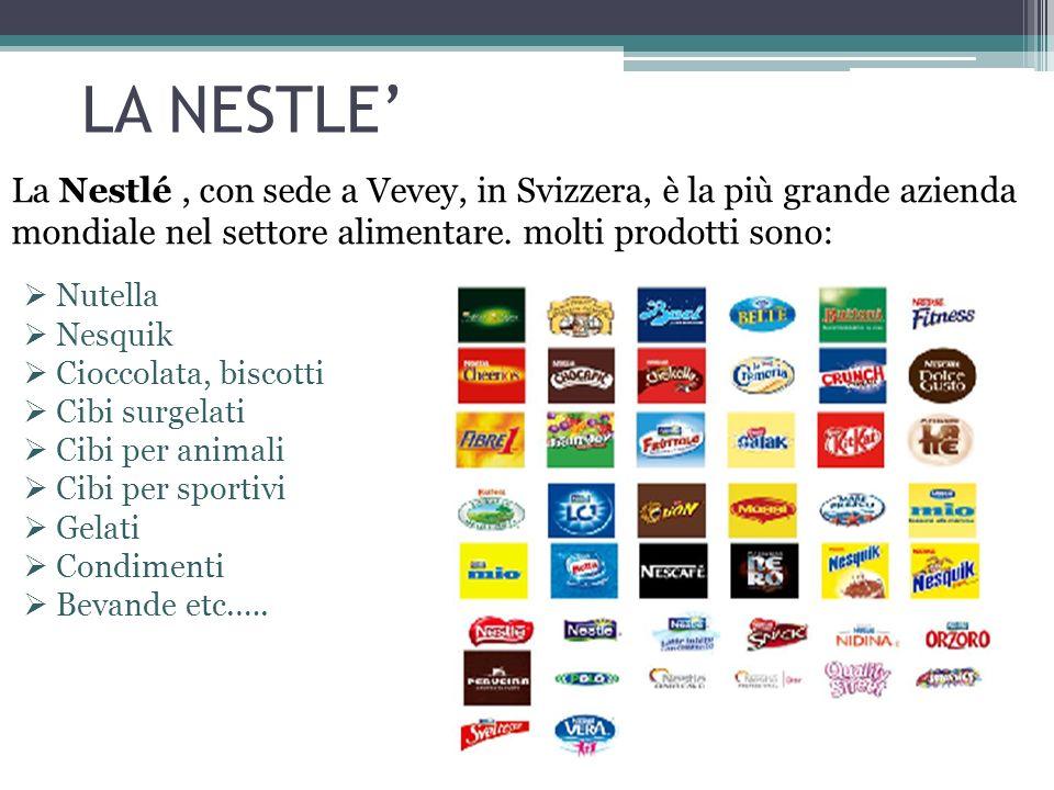 LA NESTLE' La Nestlé , con sede a Vevey, in Svizzera, è la più grande azienda mondiale nel settore alimentare. molti prodotti sono: