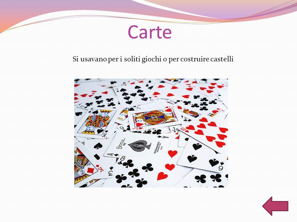Carte Si usavano per i soliti giochi o per costruire castelli