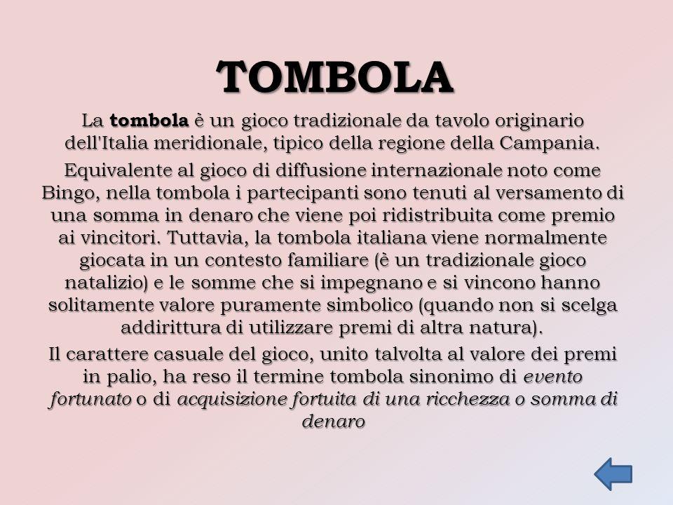 TOMBOLA La tombola è un gioco tradizionale da tavolo originario dell Italia meridionale, tipico della regione della Campania.