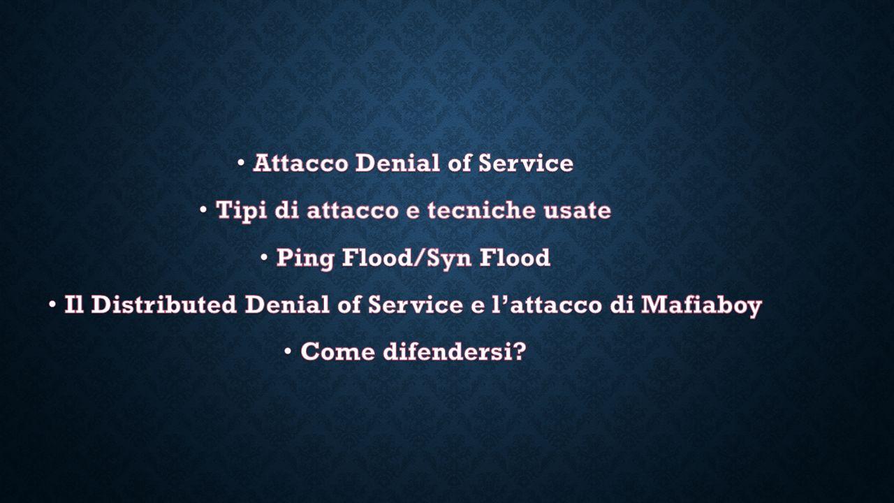 Attacco Denial of Service Tipi di attacco e tecniche usate