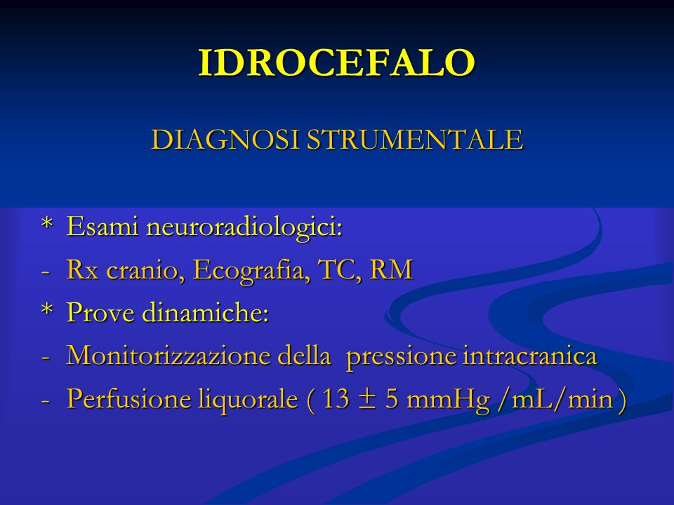 IDROCEFALO DIAGNOSI STRUMENTALE * Esami neuroradiologici: