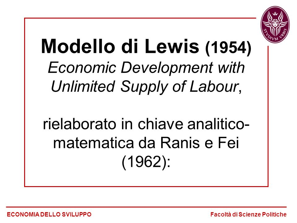 Modello di Lewis (1954) Economic Development with Unlimited Supply of Labour, rielaborato in chiave analitico-matematica da Ranis e Fei (1962):