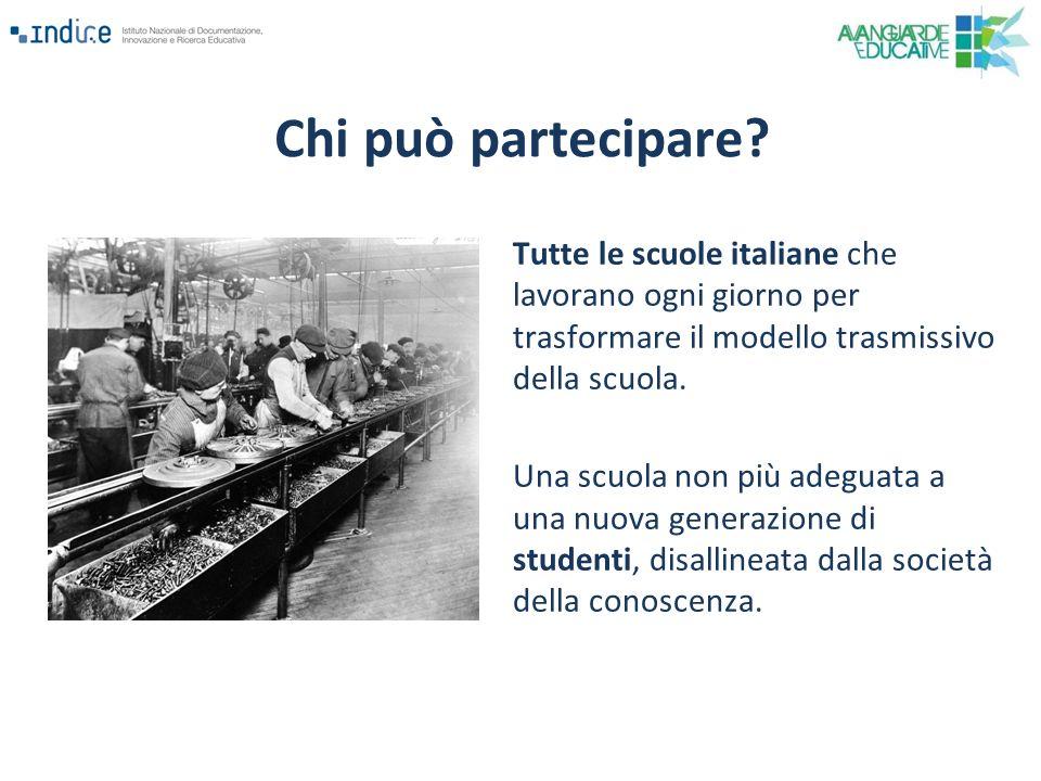 Chi può partecipare Tutte le scuole italiane che lavorano ogni giorno per trasformare il modello trasmissivo della scuola.