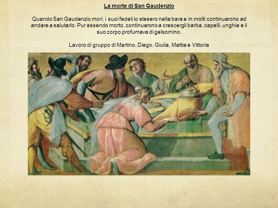 La morte di San Gaudenzio Quando San Gaudenzio morì, i suoi fedeli lo stesero nella bara e in molti continuarono ad andare a salutarlo.