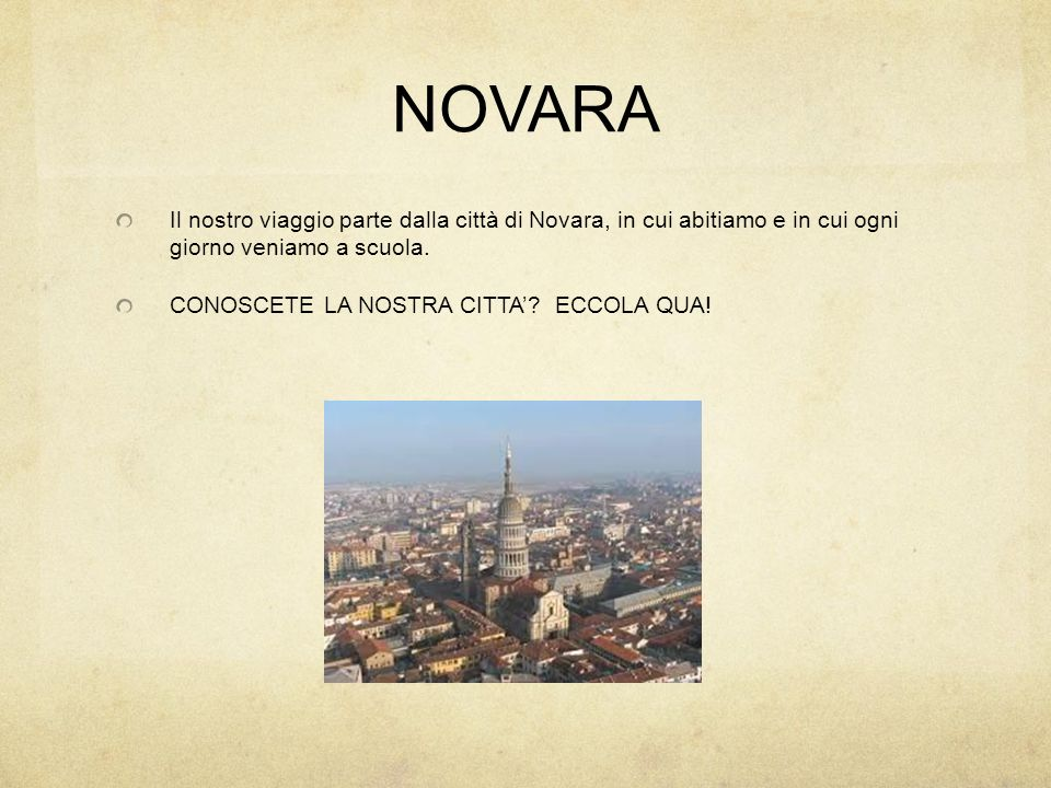 NOVARA Il nostro viaggio parte dalla città di Novara, in cui abitiamo e in cui ogni giorno veniamo a scuola.