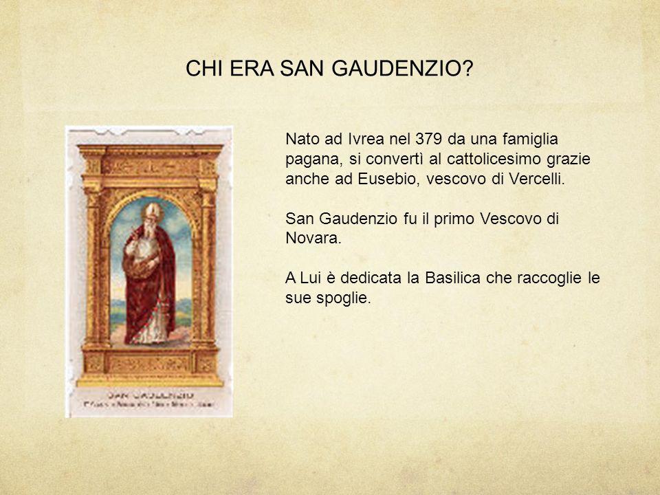 CHI ERA SAN GAUDENZIO Nato ad Ivrea nel 379 da una famiglia pagana, si convertì al cattolicesimo grazie anche ad Eusebio, vescovo di Vercelli.