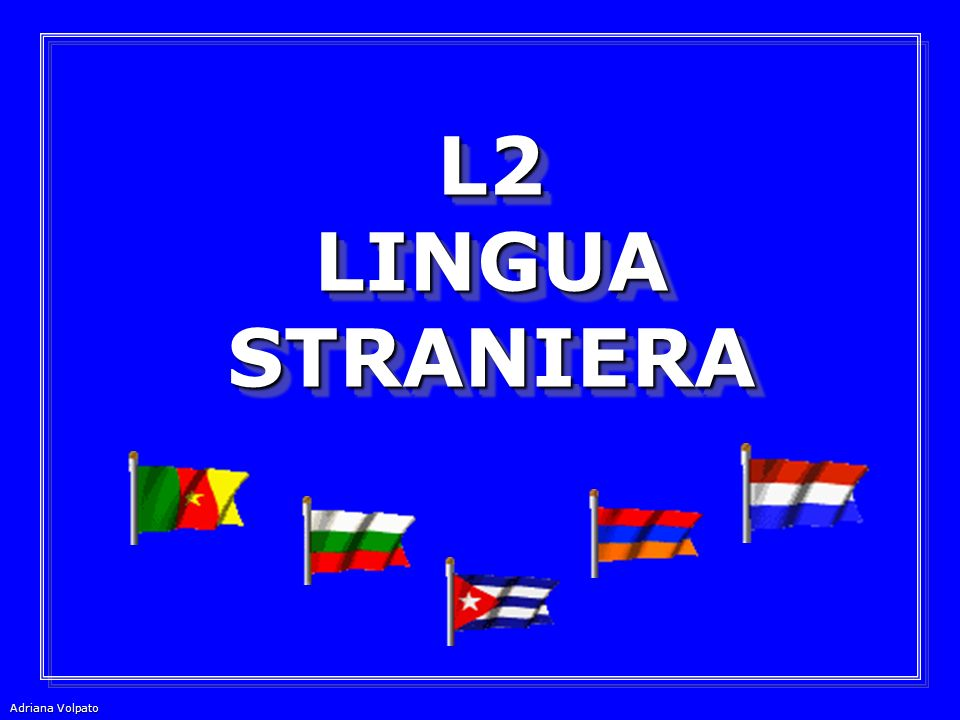 L2 LINGUA STRANIERA Adriana Volpato 32