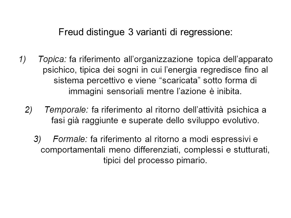 Freud distingue 3 varianti di regressione: