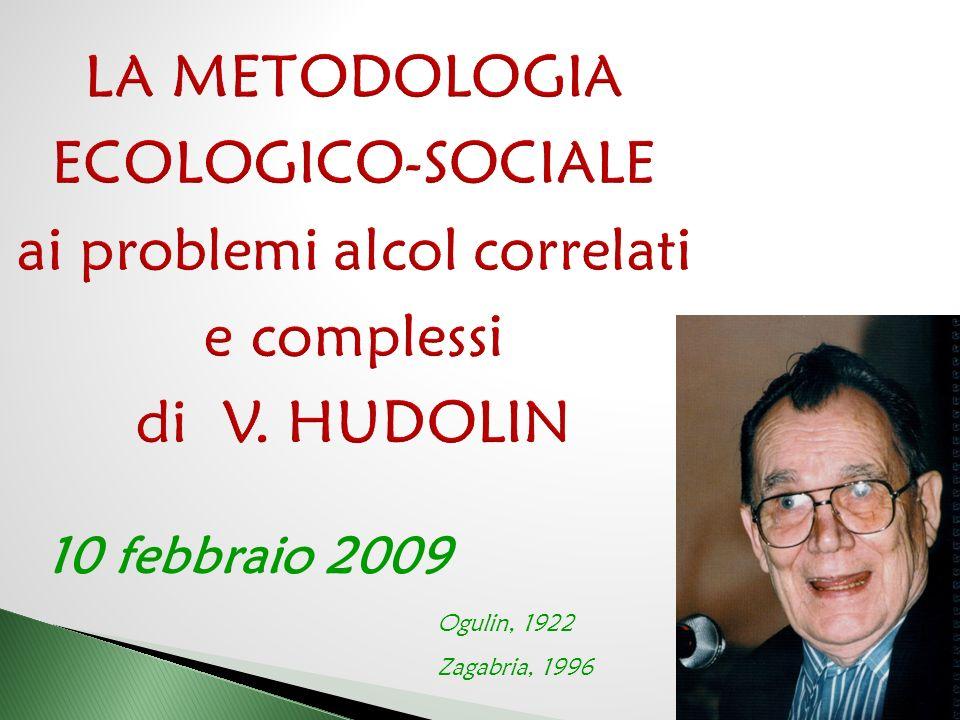 LA METODOLOGIA ECOLOGICO-SOCIALE ai problemi alcol correlati e complessi di V. HUDOLIN