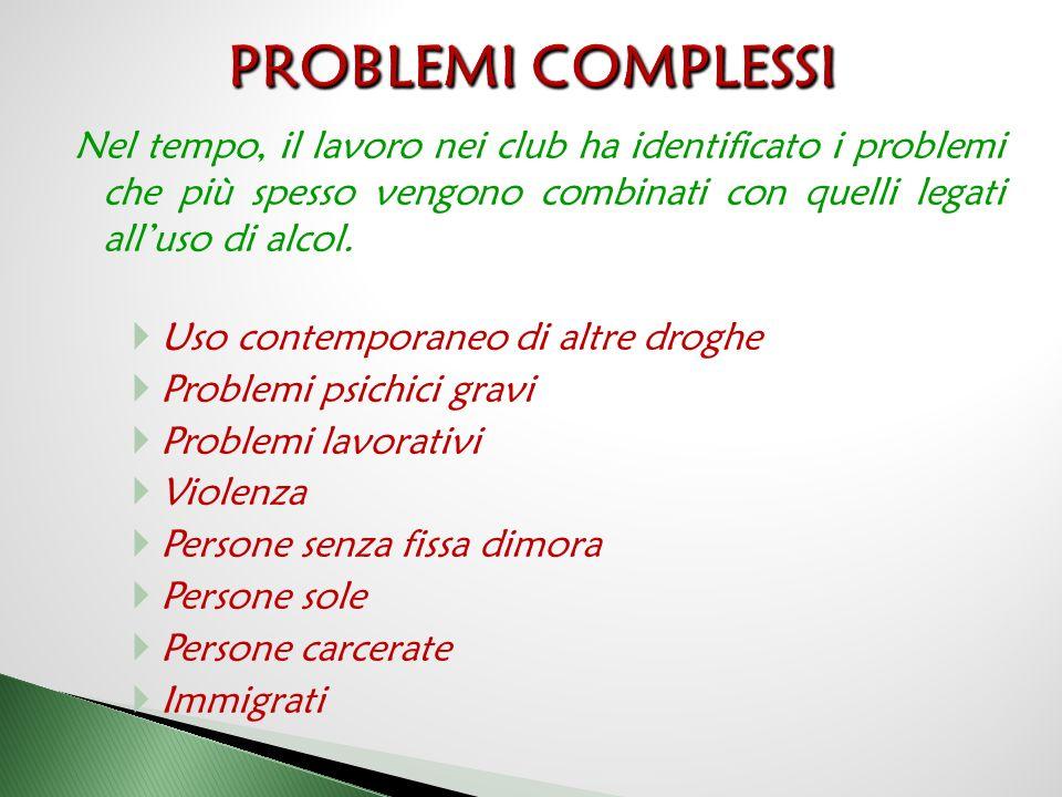 PROBLEMI COMPLESSI Nel tempo, il lavoro nei club ha identificato i problemi che più spesso vengono combinati con quelli legati all'uso di alcol.