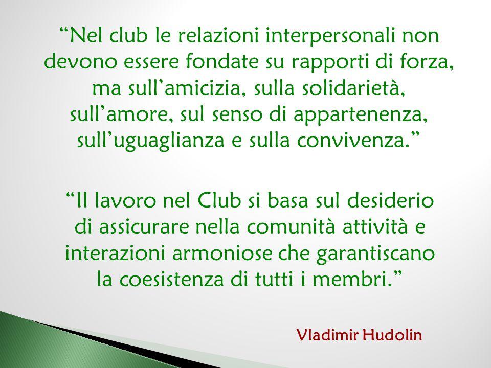 Nel club le relazioni interpersonali non devono essere fondate su rapporti di forza, ma sull'amicizia, sulla solidarietà, sull'amore, sul senso di appartenenza, sull'uguaglianza e sulla convivenza.