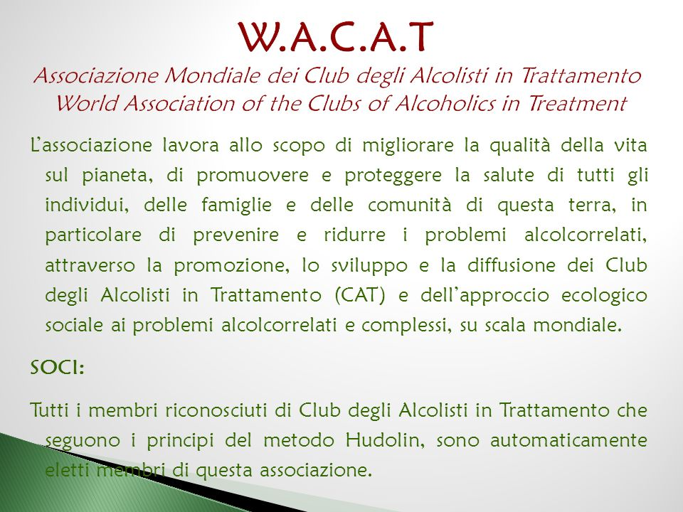 W.A.C.A.T Associazione Mondiale dei Club degli Alcolisti in Trattamento World Association of the Clubs of Alcoholics in Treatment