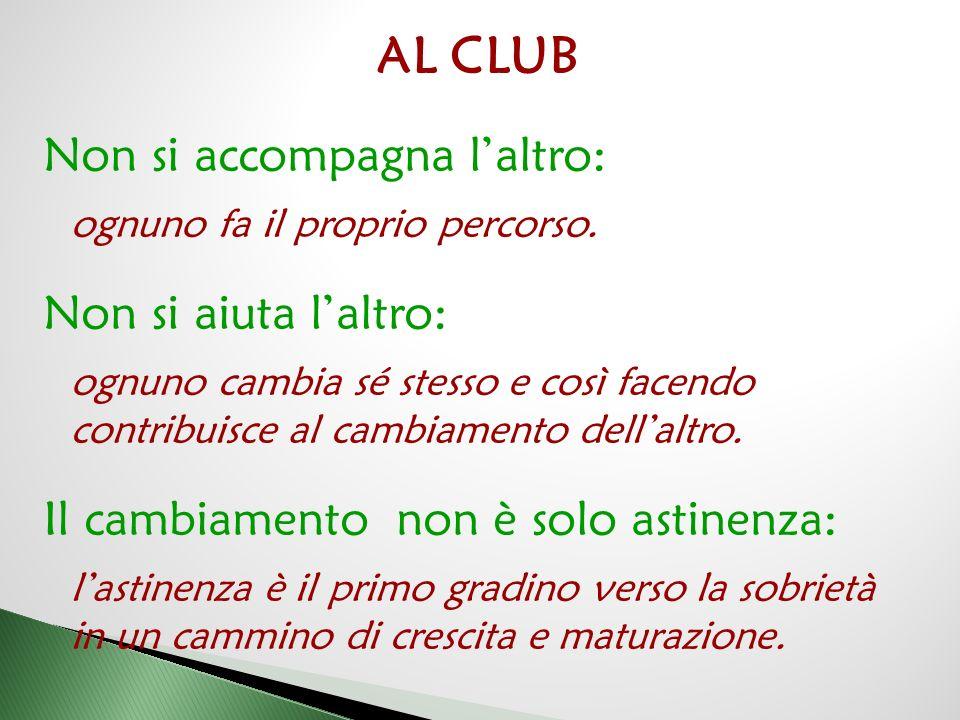AL CLUB Non si accompagna l'altro: Non si aiuta l'altro: