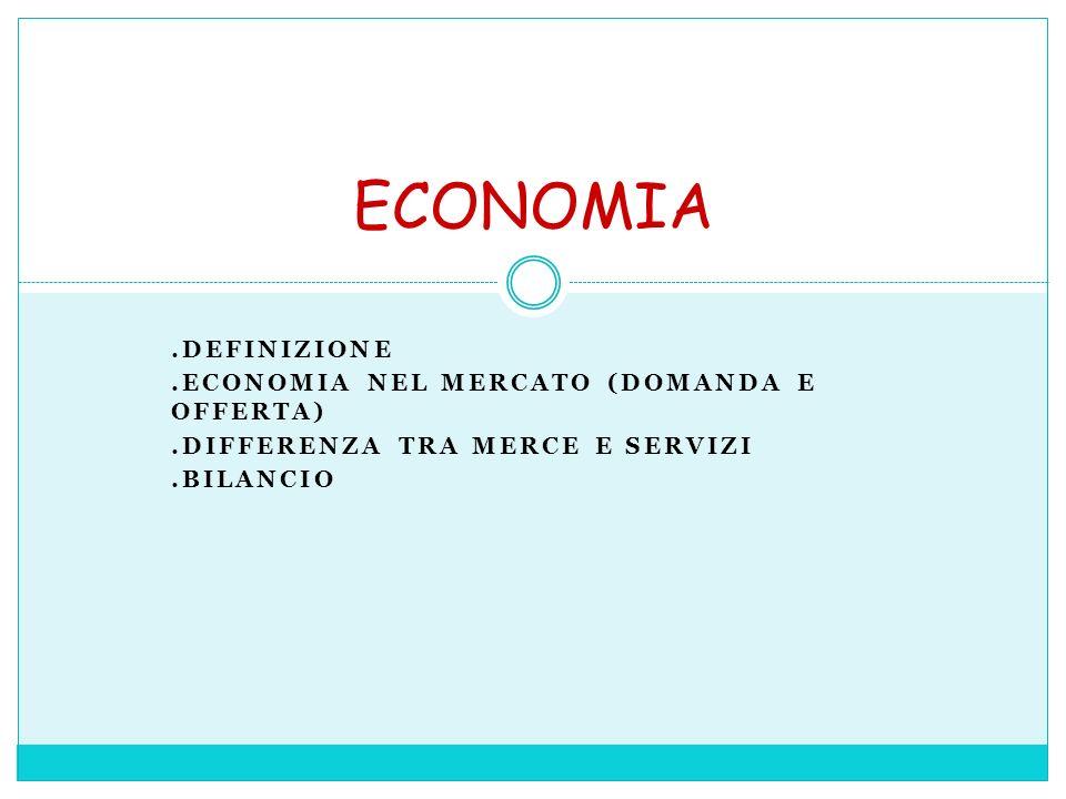 ECONOMIA .Definizione .Economia nel mercato (domanda e offerta)