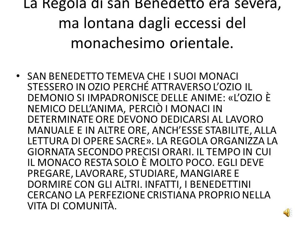 La Regola di san Benedetto era severa, ma lontana dagli eccessi del monachesimo orientale.