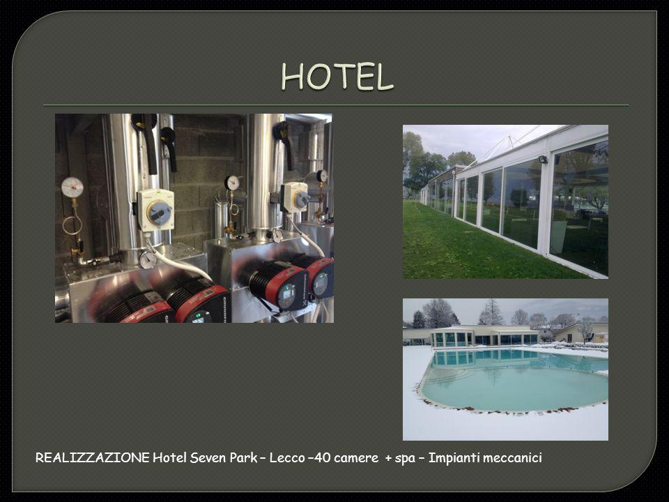 HOTEL REALIZZAZIONE Hotel Seven Park – Lecco –40 camere + spa – Impianti meccanici