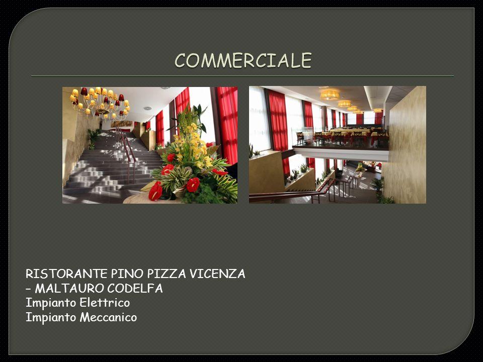 COMMERCIALE RISTORANTE PINO PIZZA VICENZA – MALTAURO CODELFA