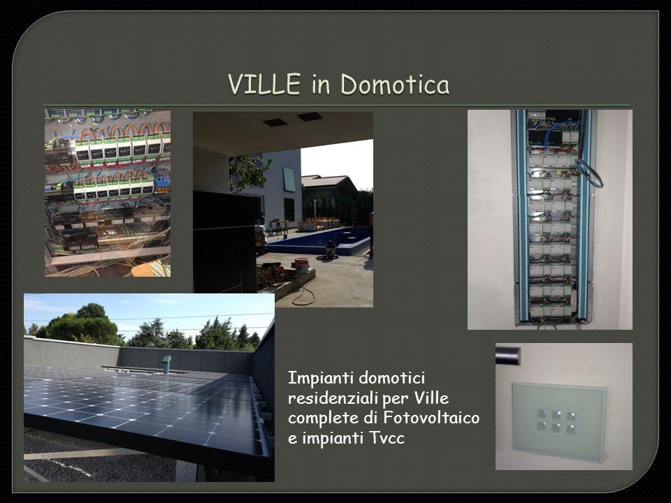 VILLE in Domotica Impianti domotici residenziali per Ville complete di Fotovoltaico e impianti Tvcc