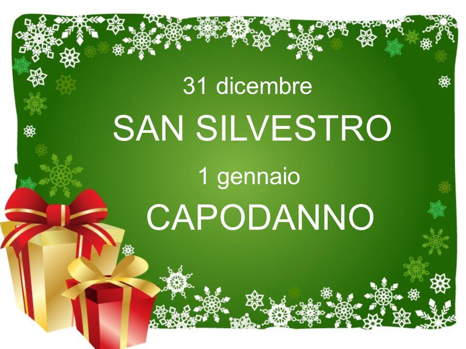 31 dicembre SAN SILVESTRO 1 gennaio CAPODANNO