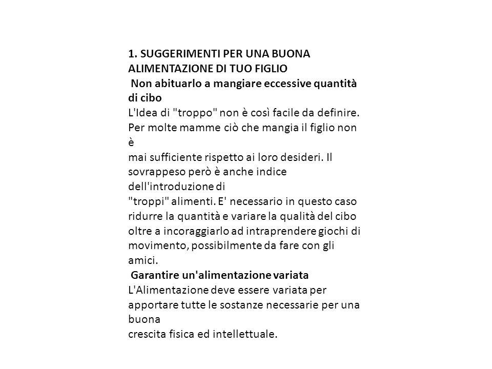 1. SUGGERIMENTI PER UNA BUONA ALIMENTAZIONE DI TUO FIGLIO