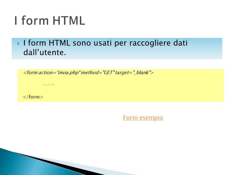 I form HTML I form HTML sono usati per raccogliere dati dall'utente.