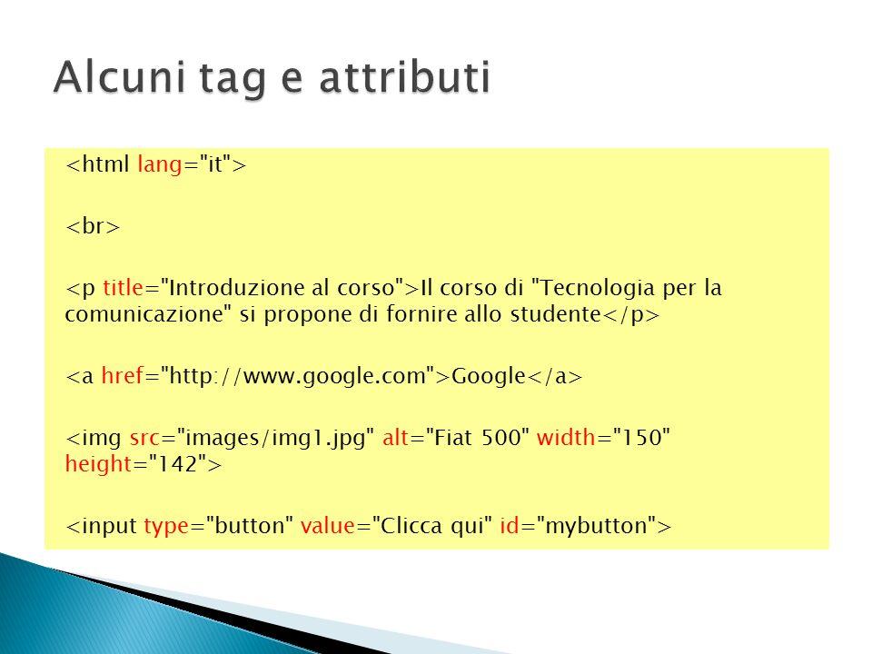 Alcuni tag e attributi <html lang= it > <br>