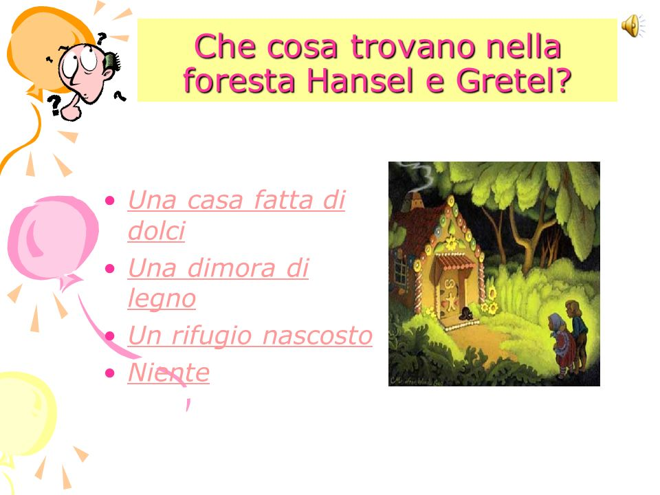 Che cosa trovano nella foresta Hansel e Gretel